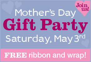 Mother's Day Gift Party, Saturday May 3rd